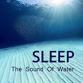 Sleep - The Sound Of Water by Various Artists
