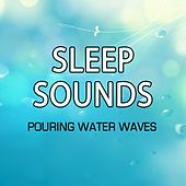 Sleep Sounds - Pouring Water Waves Relaxation and Calming Ocean by Various Artists