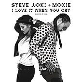 I Love It When You Cry (Moxoki) (Radio Edit) by Moxie Raia