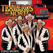 Como Decirte by Los Traileros Del Norte