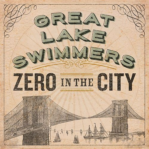 Zero in the City by Great Lake Swimmers