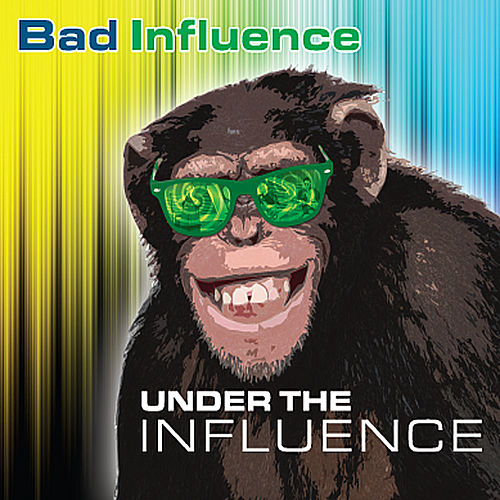 Under the Influence by Bad Influence
