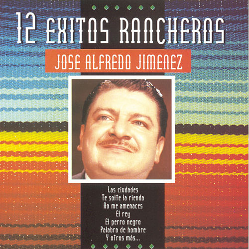 12 Exitos Rancheros by Jose Alfredo Jimenez