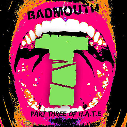 T - Part Three of H.A.T.E by Badmouth