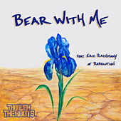 Bear With Me (feat. Eric Rachmany of Rebelution) - Single by Through The Roots