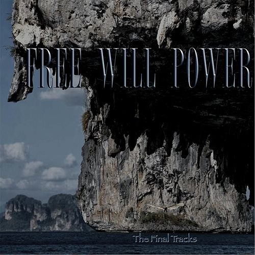 Free Will Power: The Final Tracks by Free Will