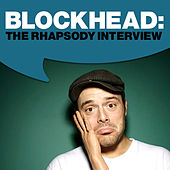 Blockhead: The Rhapsody Interview by Blockhead