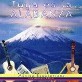 Tuya es la Alabanza - Música Ecuatoriana by Antonio Pástor