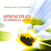 8 Principles of Spiritual Living by Anthony Strano
