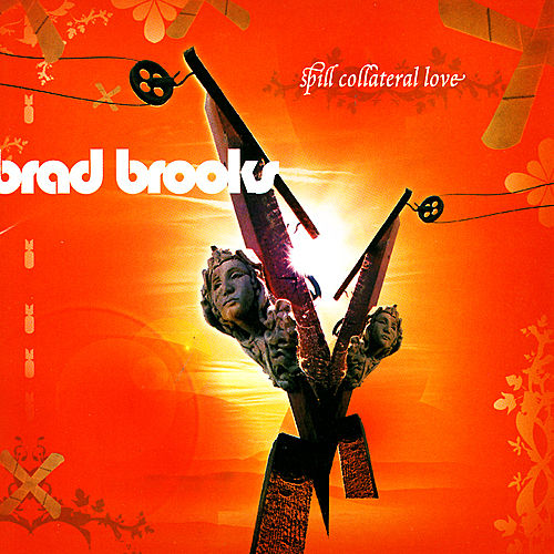 Spill Collateral Love by Brad Brooks