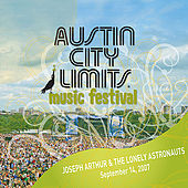 Live At Austin City Limits Music Festival 2007: Joseph Arthur And The Lonely Astronauts by Joseph Arthur