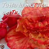 Tutta la mia vita sei tu! by Various Artists