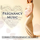 Pregnancy Music: Correct Development of Child – Soothing Music for Labor, Classical Meditation for Calm Mommy & Calm Baby, Prenatal Music with Relax, Natural Childbirth with Classics by Music Development of Child