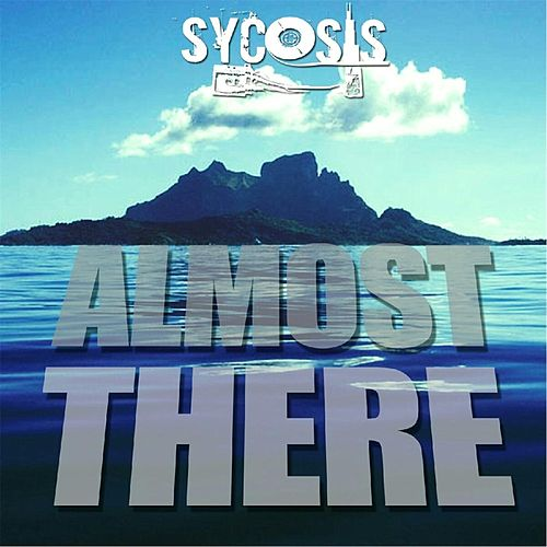 Almost There by Sycosis