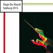 Magie Der Klassik - Salzburg 2015 by Various Artists