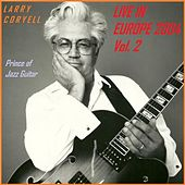 Live in Europe 2004 - Vol. 2 by Larry Coryell