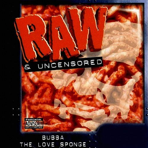 Raw & Uncensored - Part 1 by Bubba the Love Sponge