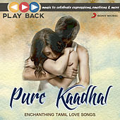 Playback: Pure Kaadhal - Enchanting Tamil Love Songs by Various Artists