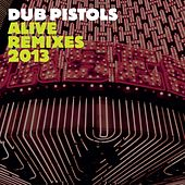 Alive (Remixes 2013) by Dub Pistols