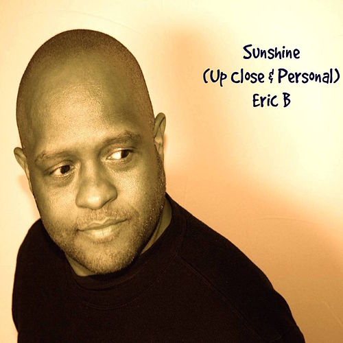 Sunshine (Up Close & Personal) - Single by Eric B