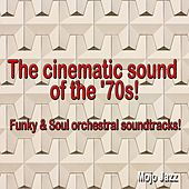The Cinematic Sound of the '70s! (Funky & Soul Orchestral Soundtracks!) by Various Artists