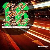 Play That Sound - Tech & Progressive House Collection, Vol. 16 by Various Artists