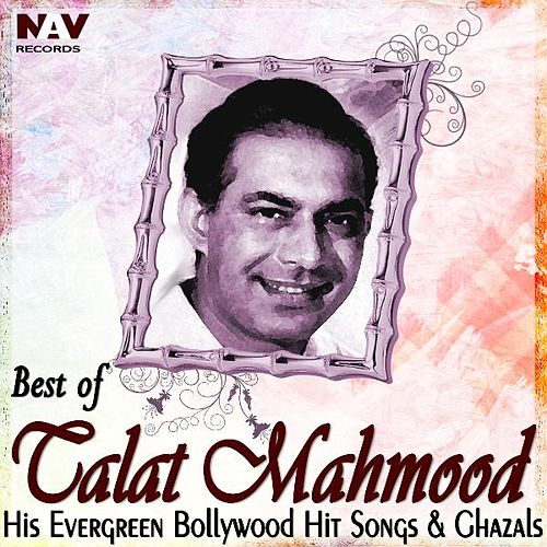 Best of Talat Mehmood His Evergreen Bollywood Hit Hindi Songs and Ghazals by Talat Mahmood