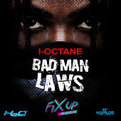 Bad Man Laws (Fix Up Riddim) - Single by I-Octane