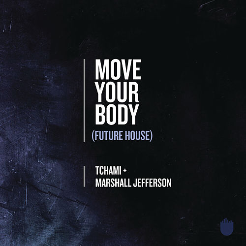 Move Your Body (Future House) by Marshall Jefferson