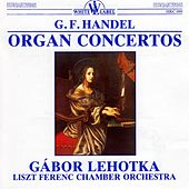 Handel: Organ Concertos by Gabor Lehotka