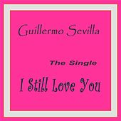 I Still Love You - Single by Guillermo Sevilla