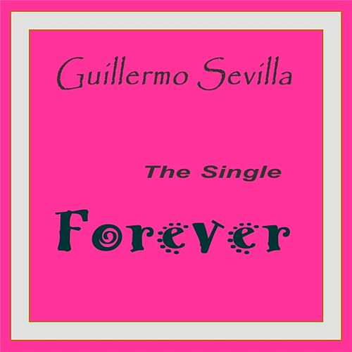 Forever - Single by Guillermo Sevilla