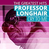 THE GREATEST HITS: Professor Longhair - Cry To Me by Professor Longhair