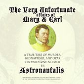 The Very Unfortunate Affairs of Mary & Earl by Astronautalis