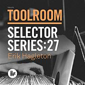 Toolroom Selector Series: 27 Erik Hagleton by Various Artists