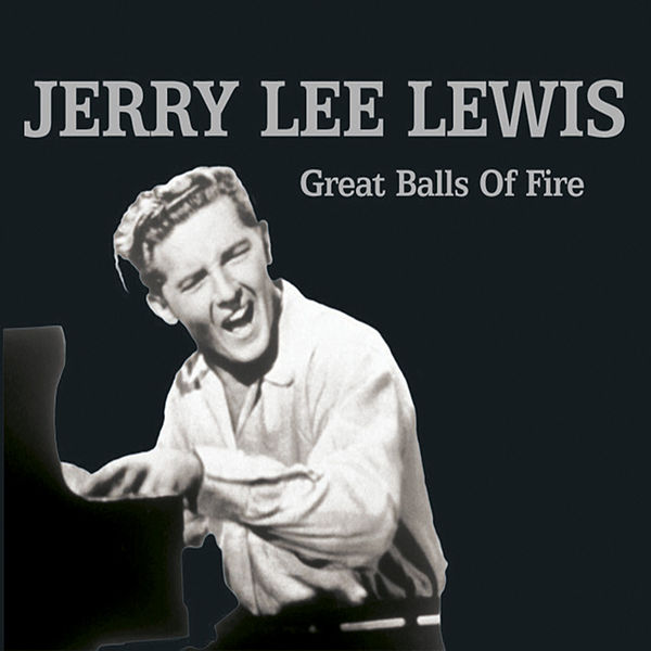 Great Balls ... Great Balls Of Fire- Jerry Lee Lewis