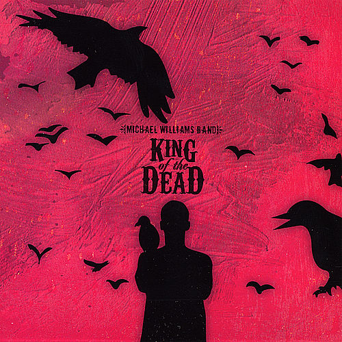 King of the Dead by Michael Williams Band