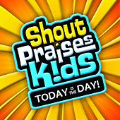 Today Is the Day by Shout Praises! Kids