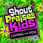 Living For You by Shout Praises! Kids