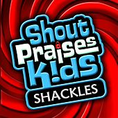 Shackles by Shout Praises! Kids