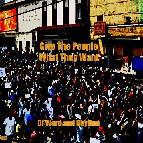 Give the People What They Want by Of Word & Rhythm