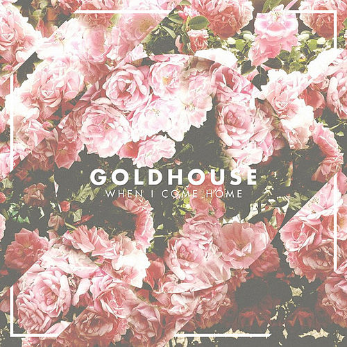 When I Come Home by Goldhouse