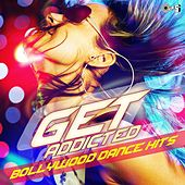 Get Addicted: Bollywood Dance Hits by Various Artists