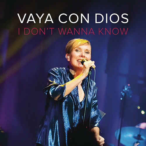 I Don't Wanna Know by Vaya Con Dios