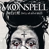 Breathe (Until We Are No More) by Moonspell
