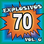 Explosivos 70, Vol. 6 by Various Artists