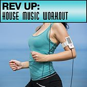 Rev Up: House Music Workout by Various Artists
