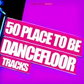 50 Place to Be Dancefloor Tracks by Various Artists
