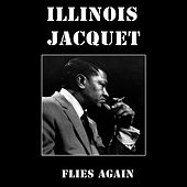 Illinois Jacquet Flies Again by Illinois Jacquet