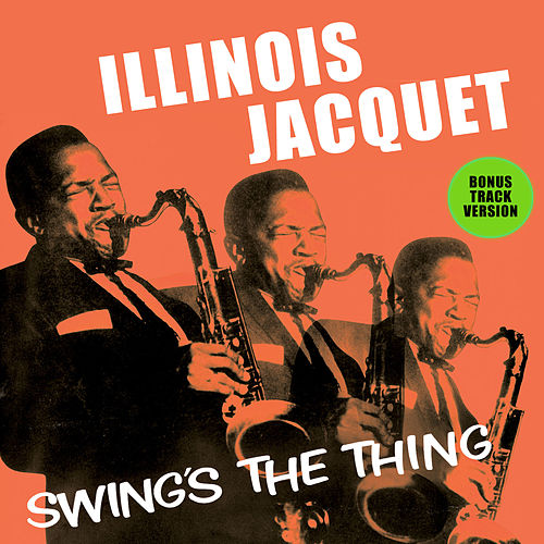Illinois Jacquet Swing's the Thing (Bonus Track Version) by Illinois Jacquet